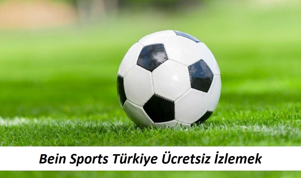 Bein Sports Türkiye Ücretsiz İzlemek
